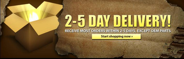 Shop now and get two to five day delivery, except on OEM parts.
